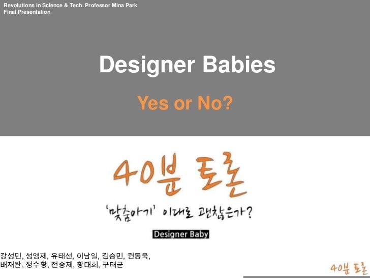 Revolutions in Science & Tech. Professor Mina ParkFinal Presentation                                   Designer Babies    ...