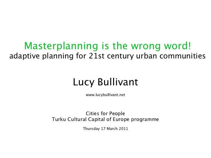 Apoli: Lucy Bullivant ja Masterplanning is the wrong word!