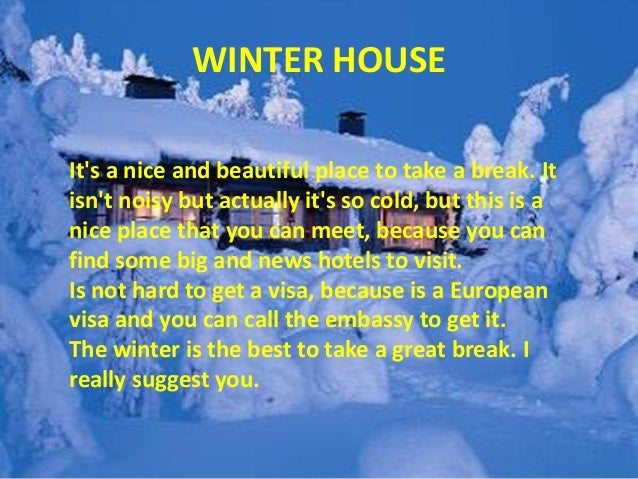 WINTER HOUSE It's a nice and beautiful place to take a break. It isn't noisy but actually it's so cold, but this is a nice...