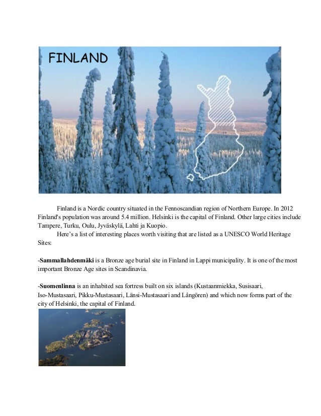 Finland is a Nordic country situated in the Fennoscandian region of Northern Europe. In 2012  Finland's population was a...