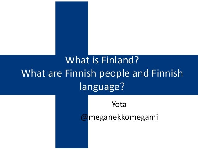 What is Finland? What are Finnish people and Finnish language? Yota @meganekkomegami