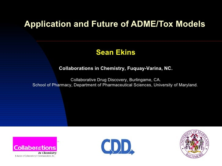 Application and Future of ADME/Tox Models   Sean Ekins Collaborations in Chemistry, Fuquay-Varina, NC. Collaborative Drug ...