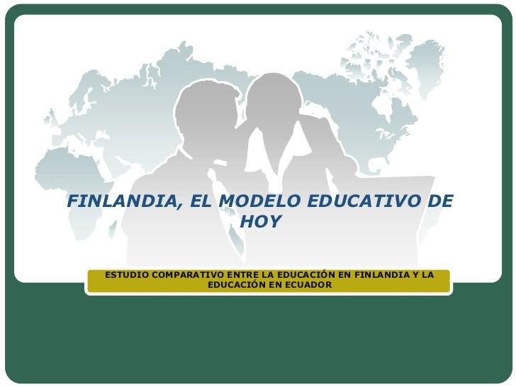 FINLANDIA, EL MODELO EDUCATIVO DE               HOY   ESTUDIO COMPARATIVO ENTRE LA EDUCACIÓN EN FINLANDIA Y LA            ...