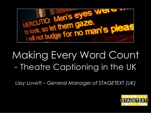 Making Every Word Count- Theatre Captioning in the UKLissy Lovett – General Manager of STAGETEXT (UK)