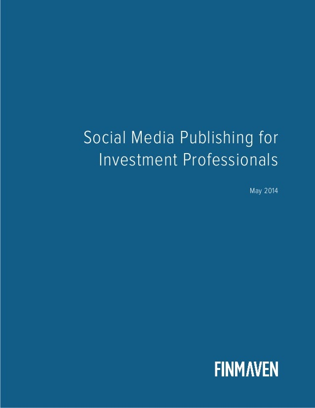 1 Social Media Publishing for Investment Professionals May 2014