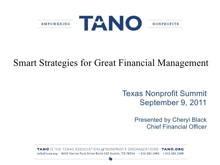 Texas Nonprofit Summit September 9, 2011 Presented by Cheryl Black Chief Financial Officer Smart Strategies for Great Fina...