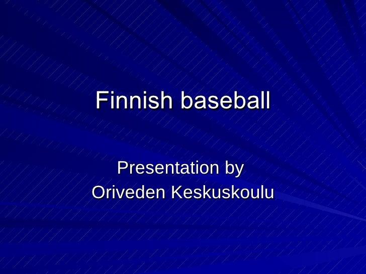 Finnish baseball Presentation by  Oriveden Keskuskoulu
