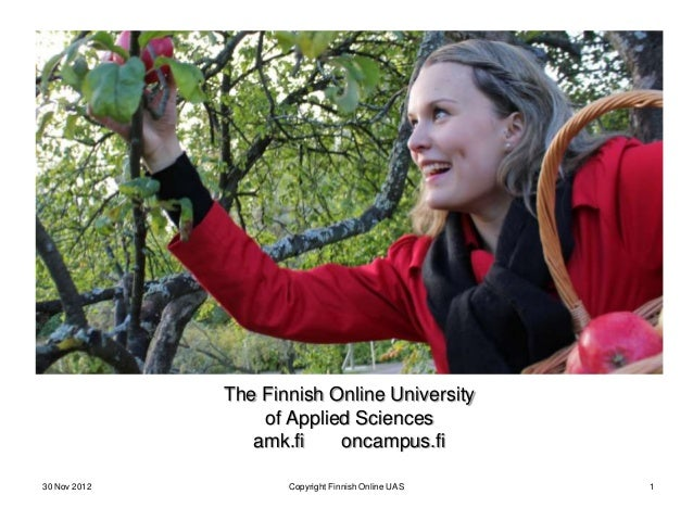 The Finnish Online University                  of Applied Sciences                 amk.fi    oncampus.fi30 Nov 2012       ...