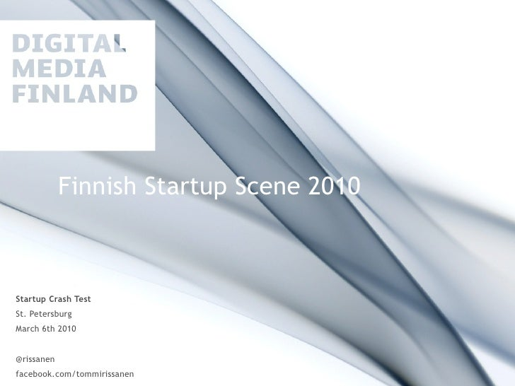 Finnish Startup Scene 2010    Startup Crash Test St. Petersburg March 6th 2010   @rissanen facebook.com/tommirissanen