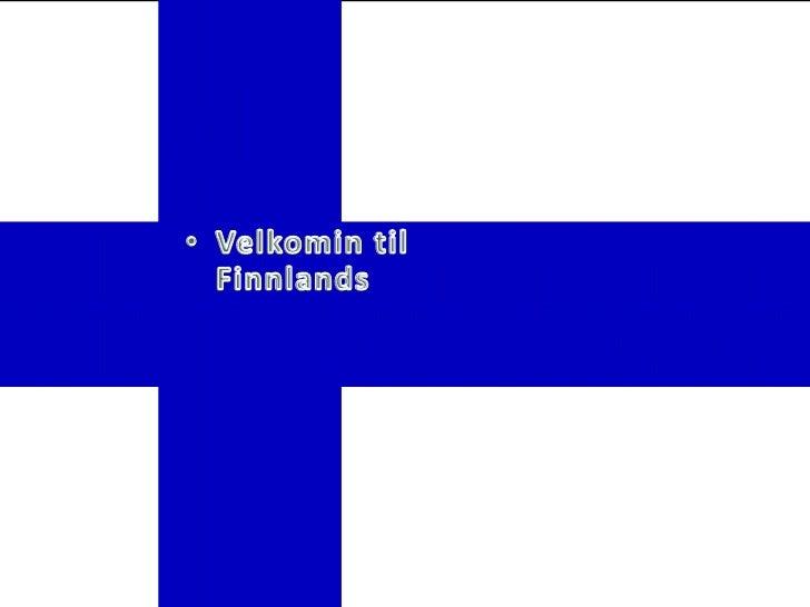 Hæsta fjallið   • Stærsta fjallið í   Finnlandi er   1328 m • það heitir   Haltiatunturi.