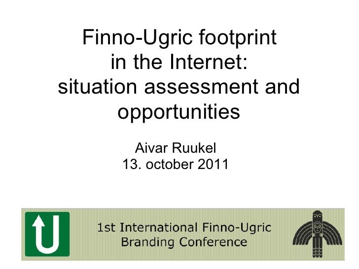 Finno-Ugric footprint      in the Internet:situation assessment and       opportunities        Aivar Ruukel      13. octob...