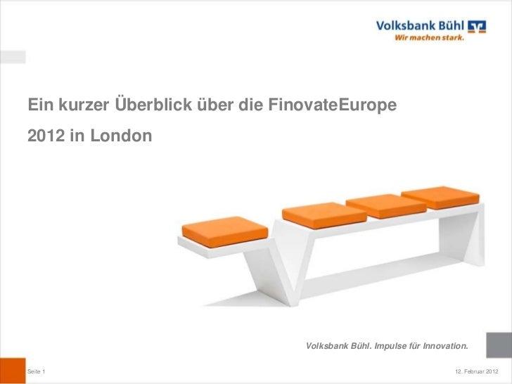 Ein kurzer Überblick über die FinovateEurope2012 in London                                 Volksbank Bühl. Impulse für Inn...