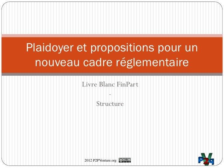 Plaidoyer et propositions pour un  nouveau cadre réglementaire          Livre Blanc FinPart                   -           ...