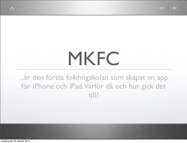 MKFC                ...är den första folkhögskolan som skapat en app                 för iPhone och iPad.Varför då och hur...