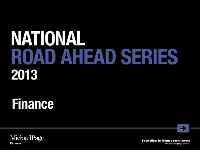 NATIONALROAD AHEAD SERIES2013 Finance             Specialists in finance recruitmentFinance                      www.micha...