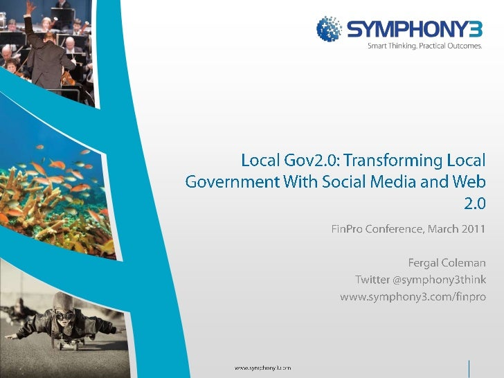 Local Gov2.0: Transforming Local Government With Social Media and Web 2.0 <br />FinPro Conference, March 2011<br />Fergal ...
