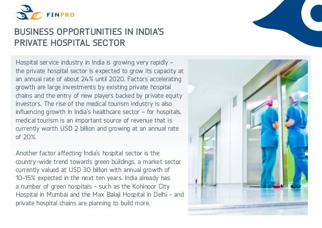 Business Opportunities in India's Private Hospital Sector Hospital service industry in India is growing very rapidly - the...
