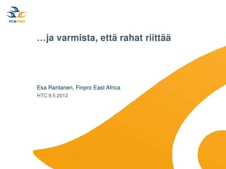 …ja varmista, että rahat riittääEsa Rantanen, Finpro East AfricaHTC 9.5.2012