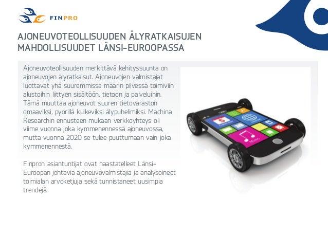 Ajoneuvoteollisuuden älyratkaisujen mahdollisuudet Länsi-Euroopassa Ajoneuvoteollisuuden merkittävä kehityssuunta on ajone...