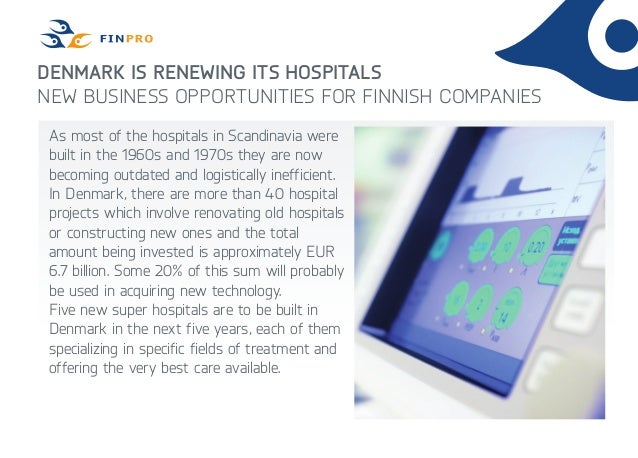 Denmark is renewing its hospitals New business opportunities for Finnish companies As most of the hospitals in Scandinavia...