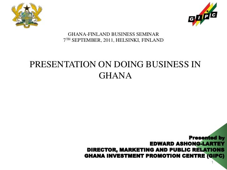 Presented by<br />EDWARD ASHONG-LARTEY<br />DIRECTOR, MARKETING AND PUBLIC RELATIONS<br />GHANA INVESTMENT PROMOTION CENTR...