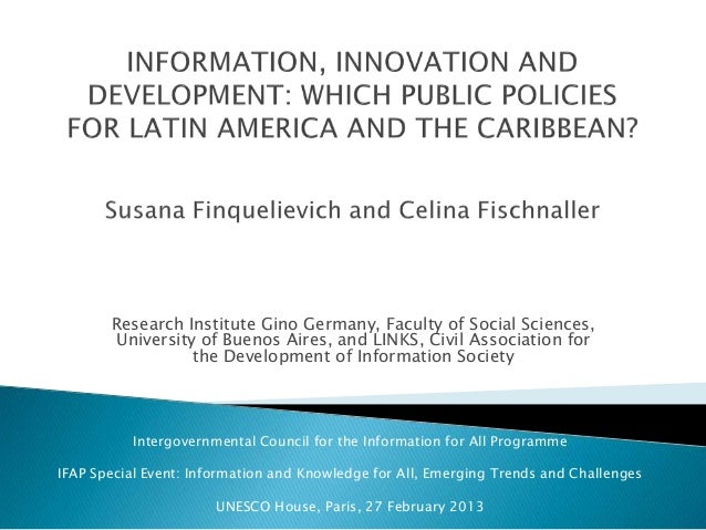 INFORMATION, INNOVATION AND DEVELOPMENT. WHICH PUBLIC POLICIES FOR LATIN AMERICA AND THE CARIBBEAN?