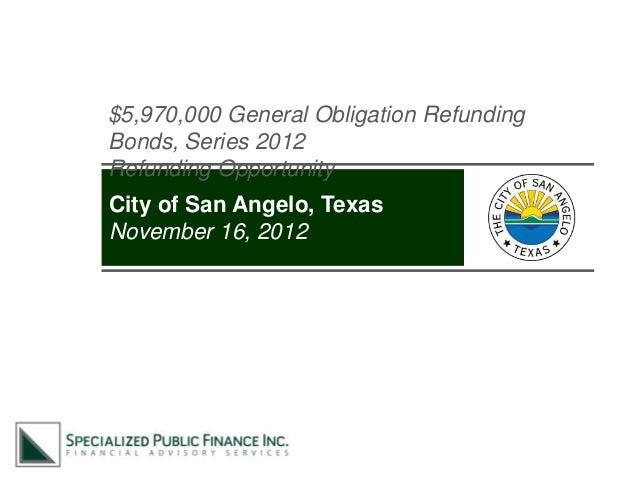 $5,970,000 General Obligation RefundingBonds, Series 2012Refunding OpportunityCity of San Angelo, TexasNovember 16, 2012