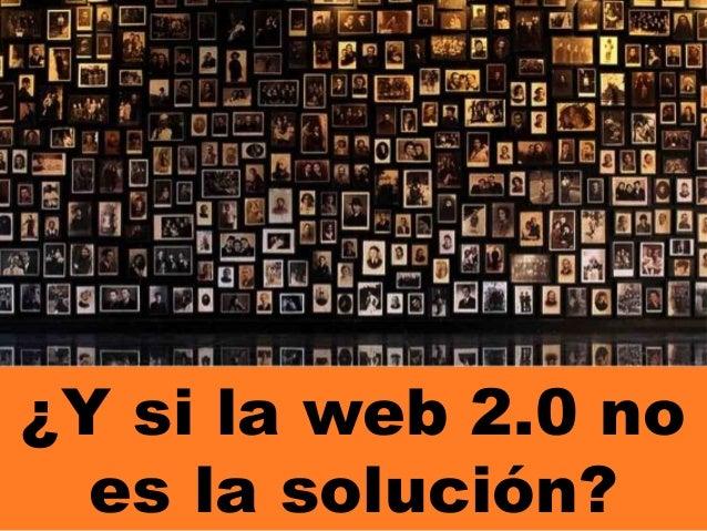 ¿Y si la web 2.0 noes la solución?