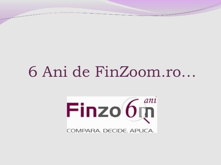 6 Ani de FinZoom.ro…