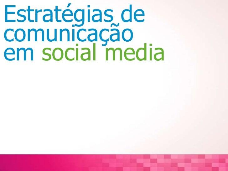 Estratégias de<br />comunicação<br />em social media <br />