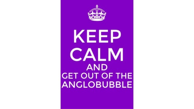 Keep Calm and Get Out of the Anglobubble!