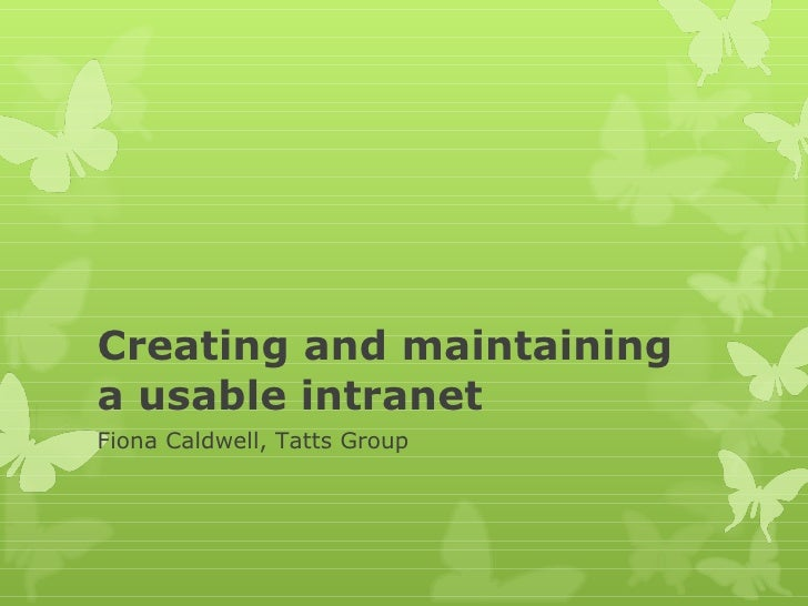 Creating and maintaining a usable intranet Fiona Caldwell, Tatts Group