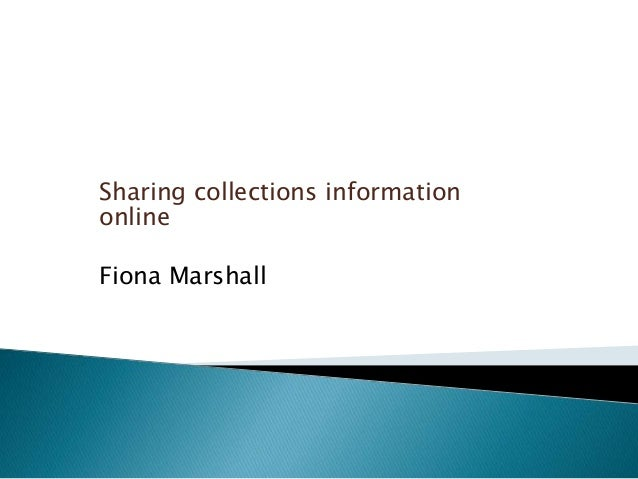 Sharing collections information online Fiona Marshall