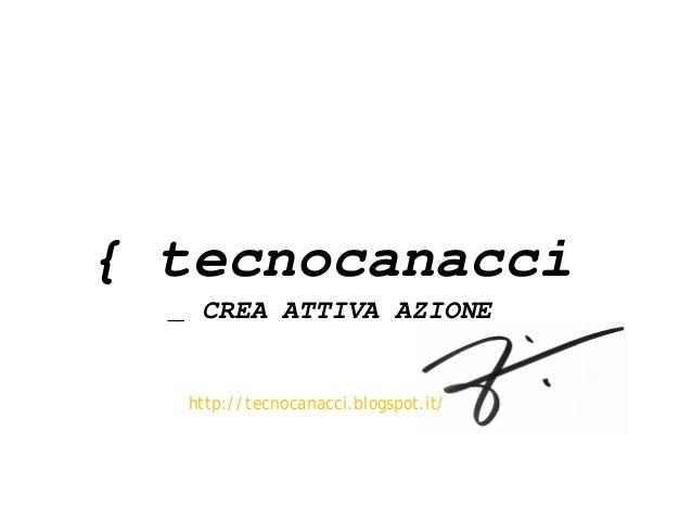 { tecnocanacci _ CREA ATTIVA AZIONE  http://tecnocanacci.blogspot.it/