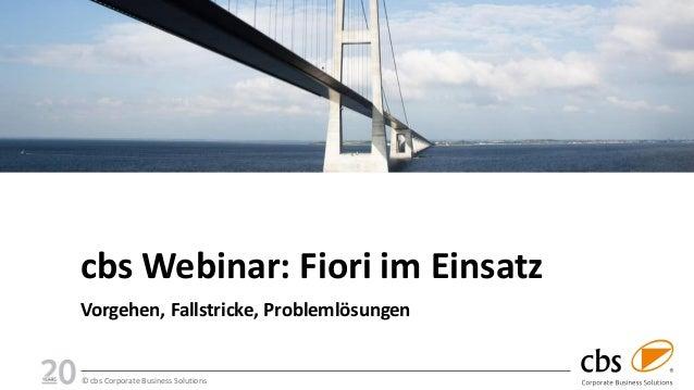 © cbs Corporate Business Solutions cbs Webinar: Fiori im Einsatz Vorgehen, Fallstricke, Problemlösungen