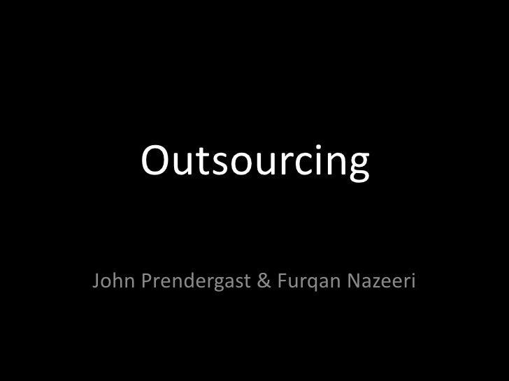 Outsourcing<br />John Prendergast & Furqan Nazeeri<br />
