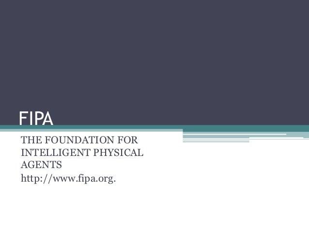 FIPATHE FOUNDATION FORINTELLIGENT PHYSICALAGENTShttp://www.fipa.org.