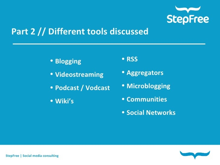 Part 2 // Different tools discussed StepFree | Social media consulting <ul><li>Blogging </li></ul><ul><li>Videostreaming <...
