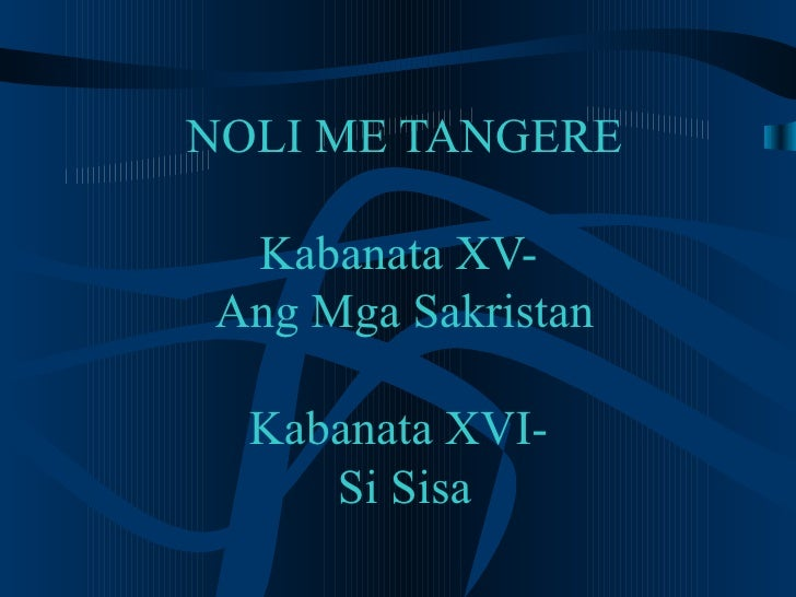 kabanata ng noli Transcript of kabanata 54 (noli me tangere) simulan natin si padre salvi ay nagmamadaling sumugod sa bahay ng alperes upang sabihin ang isang napakamahalagang bagay.