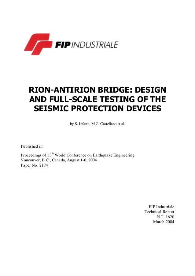 RION-ANTIRION BRIDGE: DESIGNAND FULL-SCALE TESTING OF THESEISMIC PROTECTION DEVICESby S. Infanti, M.G. Castellano et al.Pu...