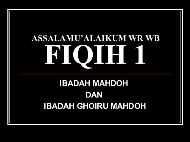 ASSALAMU'ALAIKUM WR WB FIQIH 1 IBADAH MAHDOH DAN IBADAH GHOIRU MAHDOH