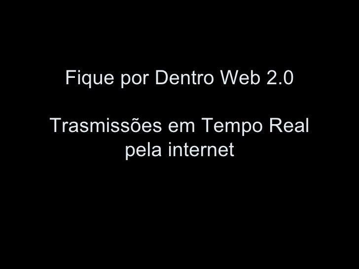 Fique por Dentro Web 2.0 Trasmissões em Tempo Real pela internet