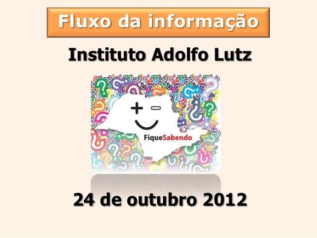 Fluxo da informaçãoInstituto Adolfo Lutz 24 de outubro 2012