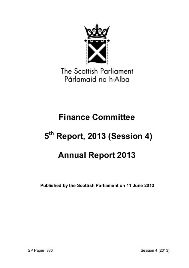 Finance Committee 5th Report, 2013 (Session 4) Annual Report 2013 Published by the Scottish Parliament on 11 June 2013 SP ...