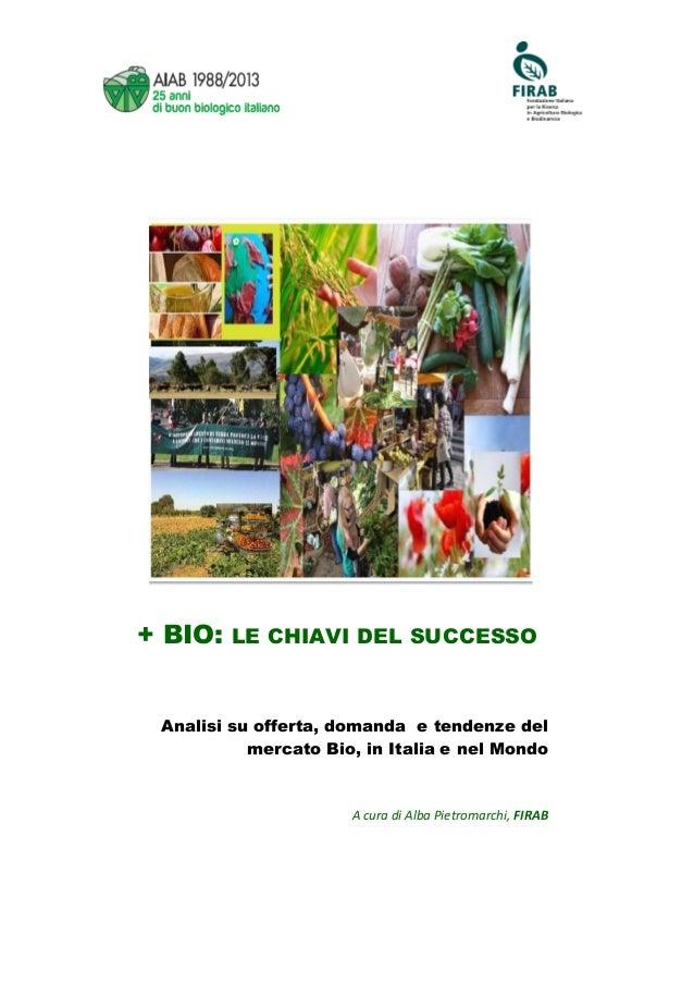 + BIO: LE CHIAVI DEL SUCCESSO  Analisi su offerta, domanda e tendenze del mercato Bio, in Italia e nel Mondo  A cura di Al...