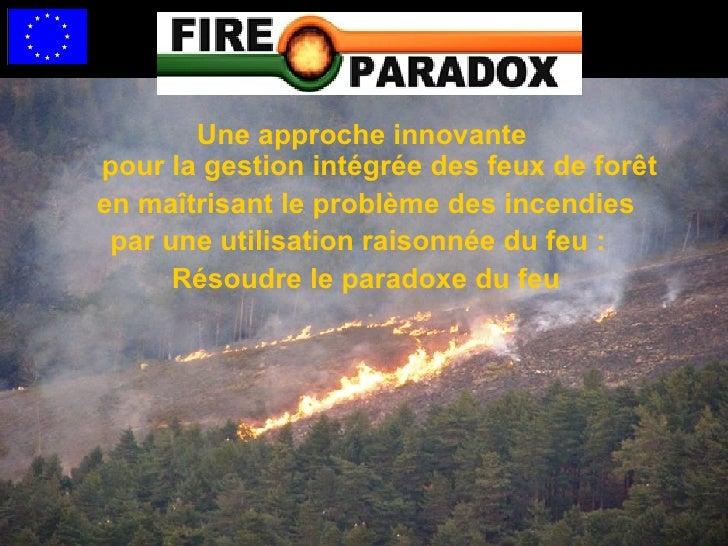 <ul><li>Une approche innovante  pour la gestion intégrée des feux de forêt </li></ul><ul><li>en maîtrisant le problème des...
