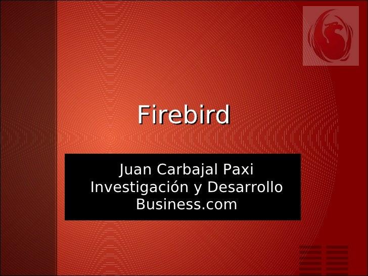 Firebird    Juan Carbajal PaxiInvestigación y Desarrollo      Business.com