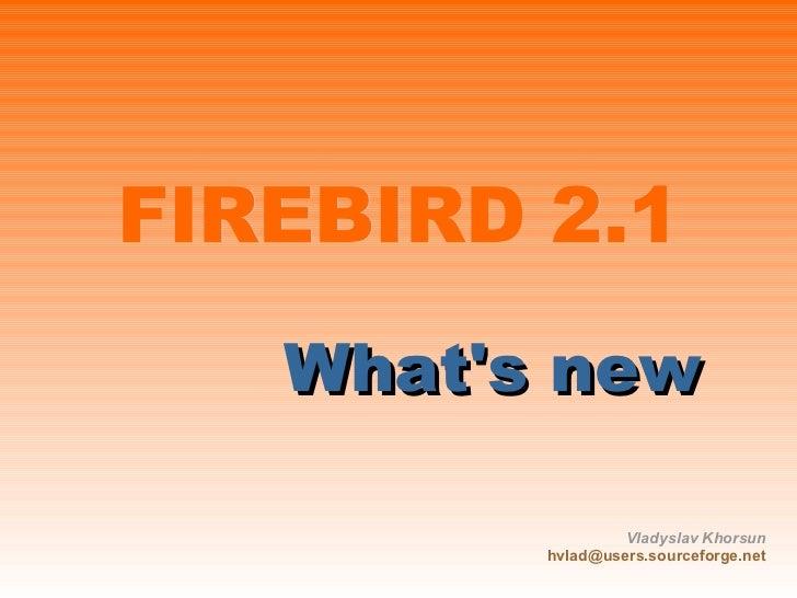 FIREBIRD 2. 1                             <ul>                   <ul>                       <li>What's new ...