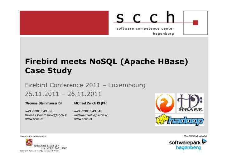 Firebird meets NoSQL (Apache HBase)     Case Study     Firebird Conference 2011 – Luxembourg     25.11.2011 – 26.11.2011  ...