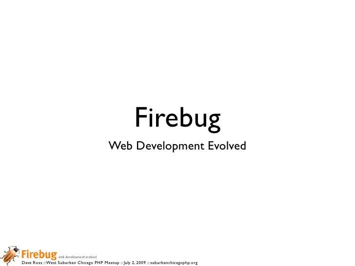 Firebug                                           Web Development Evolved     Dave Ross :: West Suburban Chicago PHP Meetu...
